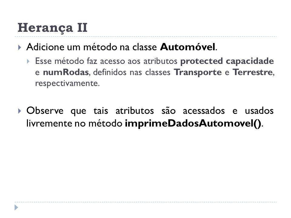 Herança II Adicione um método na classe Automóvel.