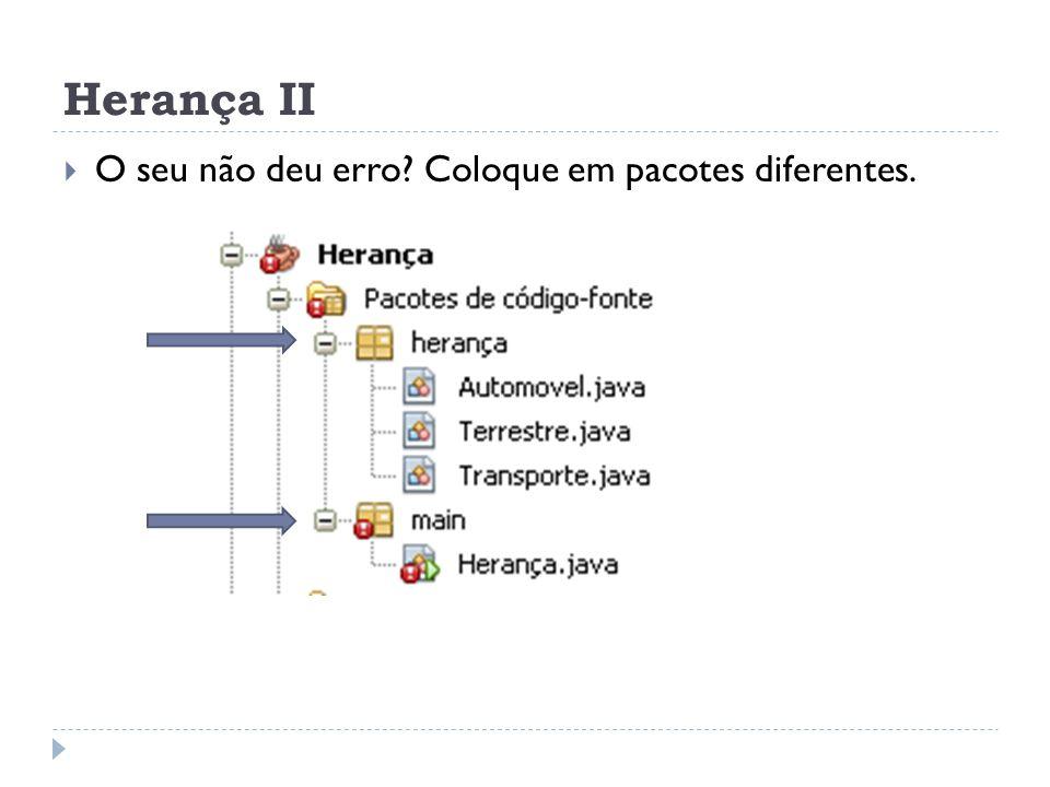 Herança II O seu não deu erro Coloque em pacotes diferentes.