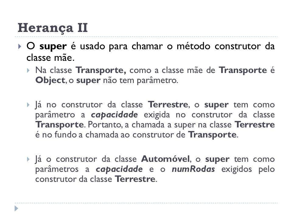 Herança II O super é usado para chamar o método construtor da classe mãe.