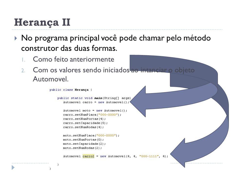 Herança II No programa principal você pode chamar pelo método construtor das duas formas. Como feito anteriormente.
