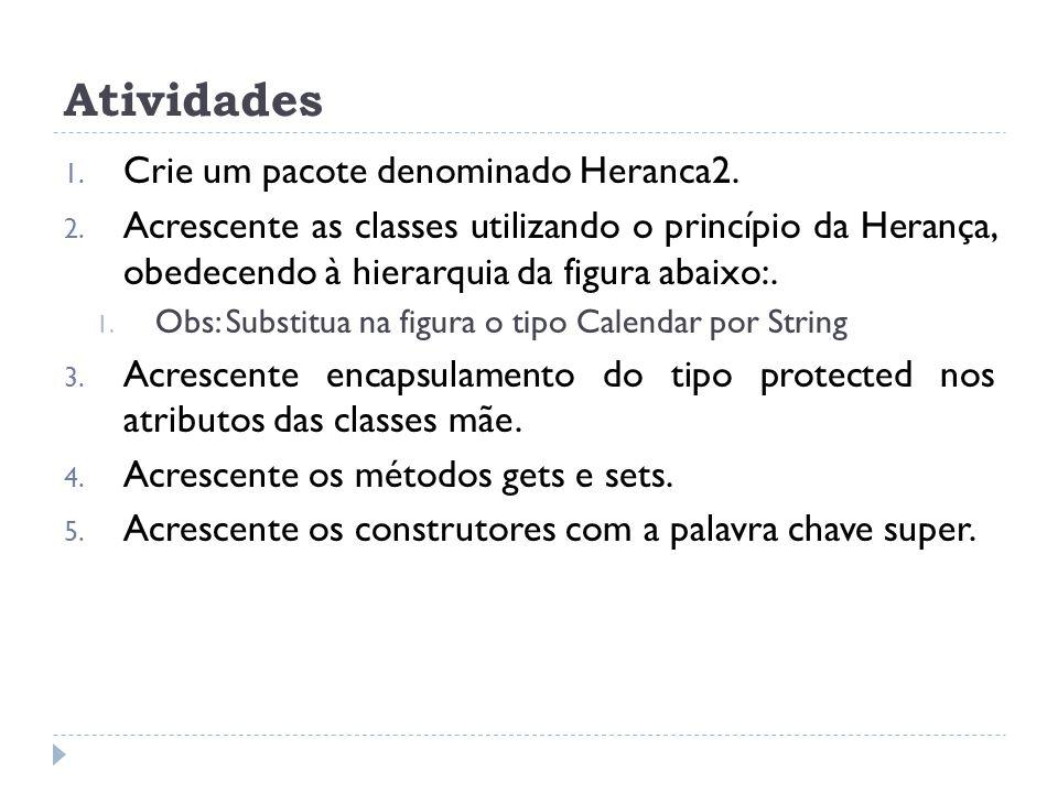 Atividades Crie um pacote denominado Heranca2.