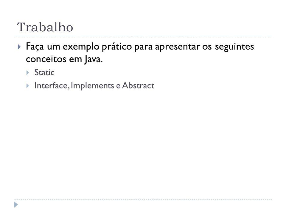 Trabalho Faça um exemplo prático para apresentar os seguintes conceitos em Java.