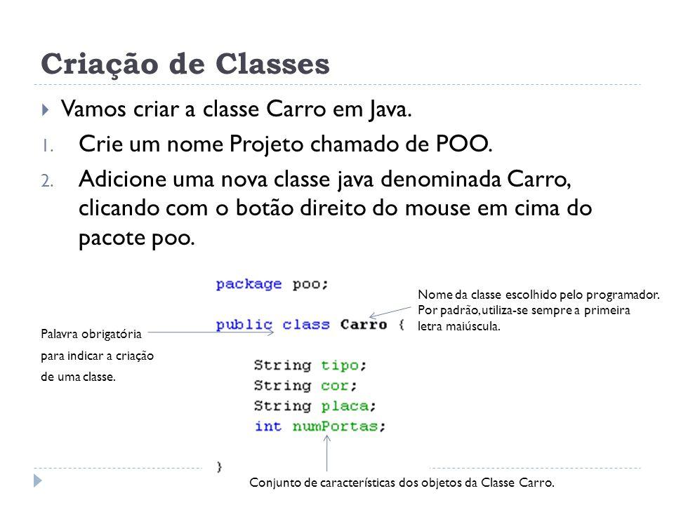 Criação de Classes Vamos criar a classe Carro em Java.