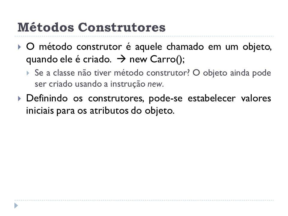 Métodos Construtores O método construtor é aquele chamado em um objeto, quando ele é criado.  new Carro();