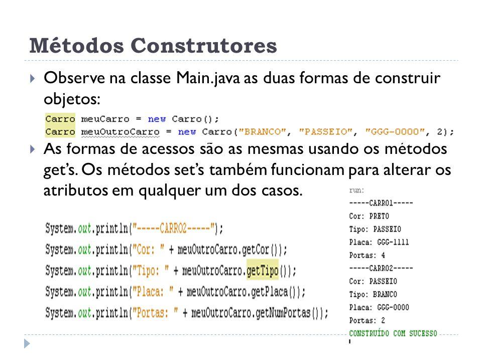 Métodos Construtores Observe na classe Main.java as duas formas de construir objetos: