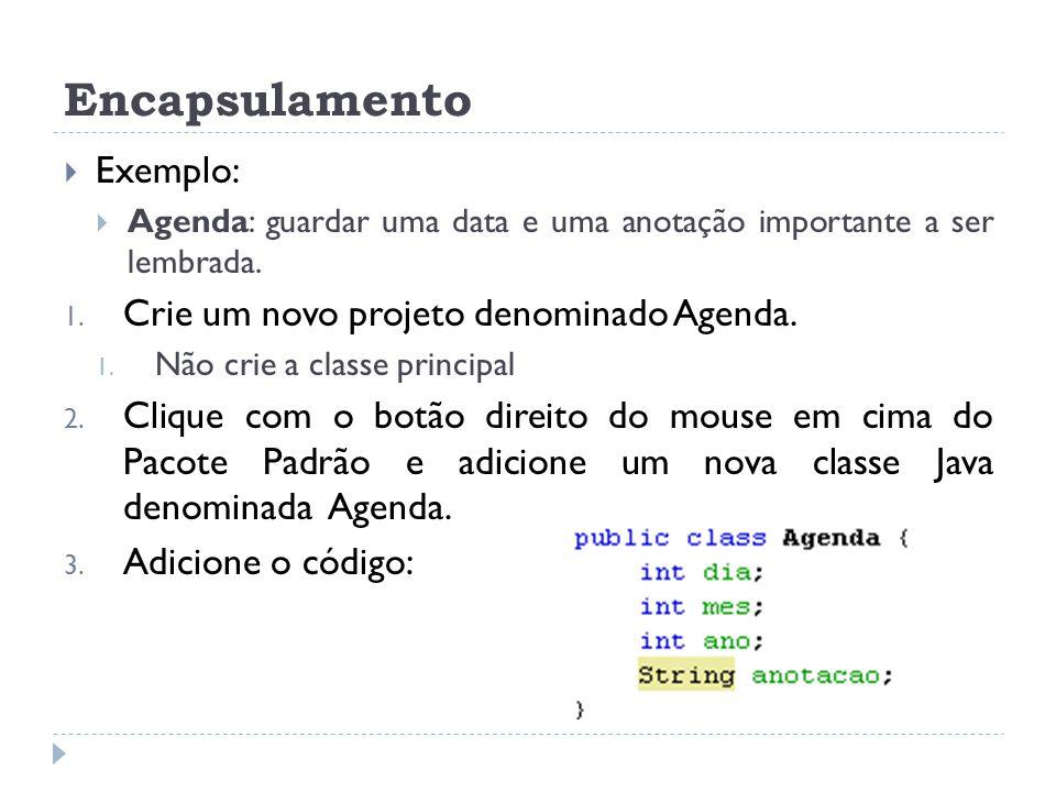 Encapsulamento Exemplo: Crie um novo projeto denominado Agenda.
