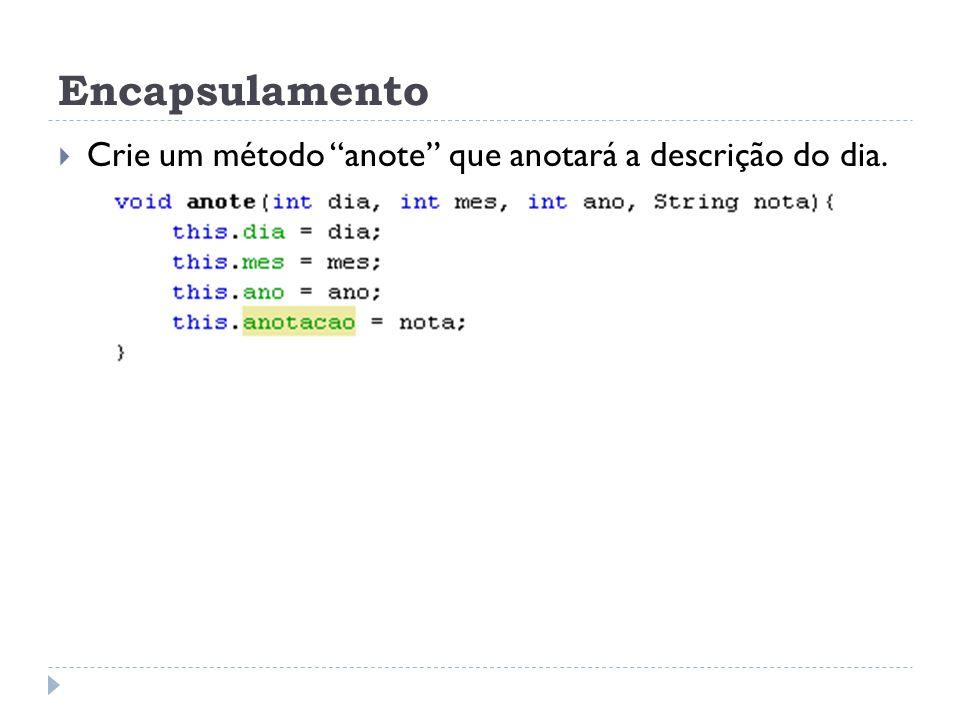 Encapsulamento Crie um método anote que anotará a descrição do dia.