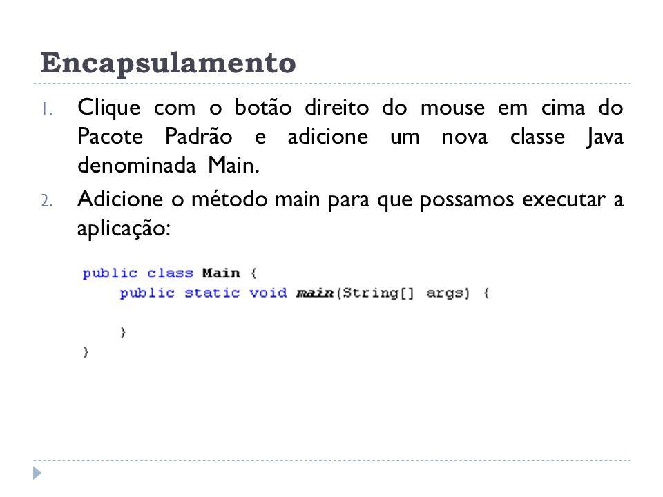 Encapsulamento Clique com o botão direito do mouse em cima do Pacote Padrão e adicione um nova classe Java denominada Main.