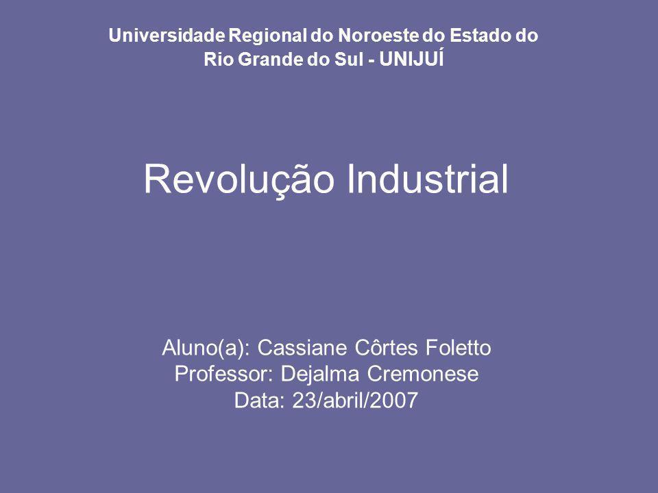 Revolução Industrial Aluno(a): Cassiane Côrtes Foletto