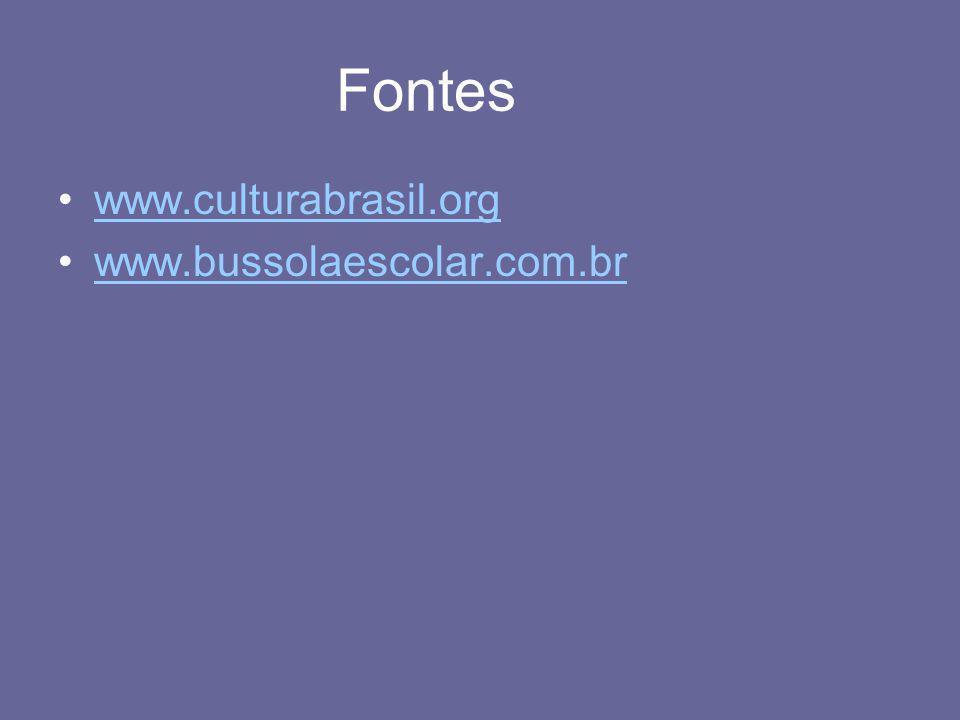 Fontes www.culturabrasil.org www.bussolaescolar.com.br