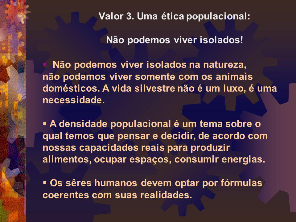 Valor 3. Uma ética populacional: Não podemos viver isolados!