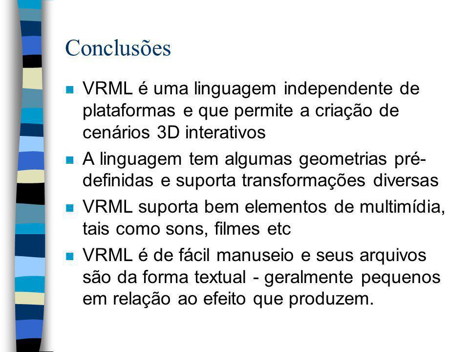 Conclusões VRML é uma linguagem independente de plataformas e que permite a criação de cenários 3D interativos.