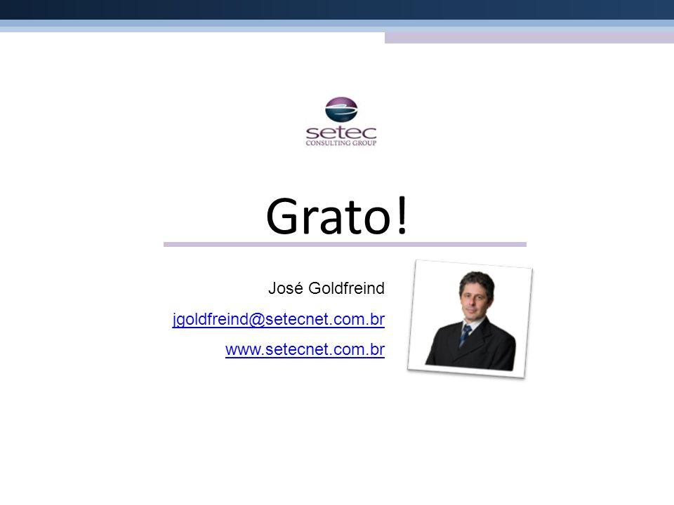 Grato! José Goldfreind jgoldfreind@setecnet.com.br www.setecnet.com.br