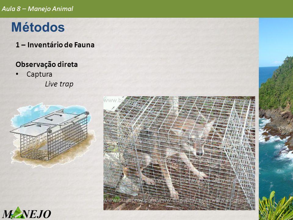 Métodos 1 – Inventário de Fauna Observação direta Captura Live trap