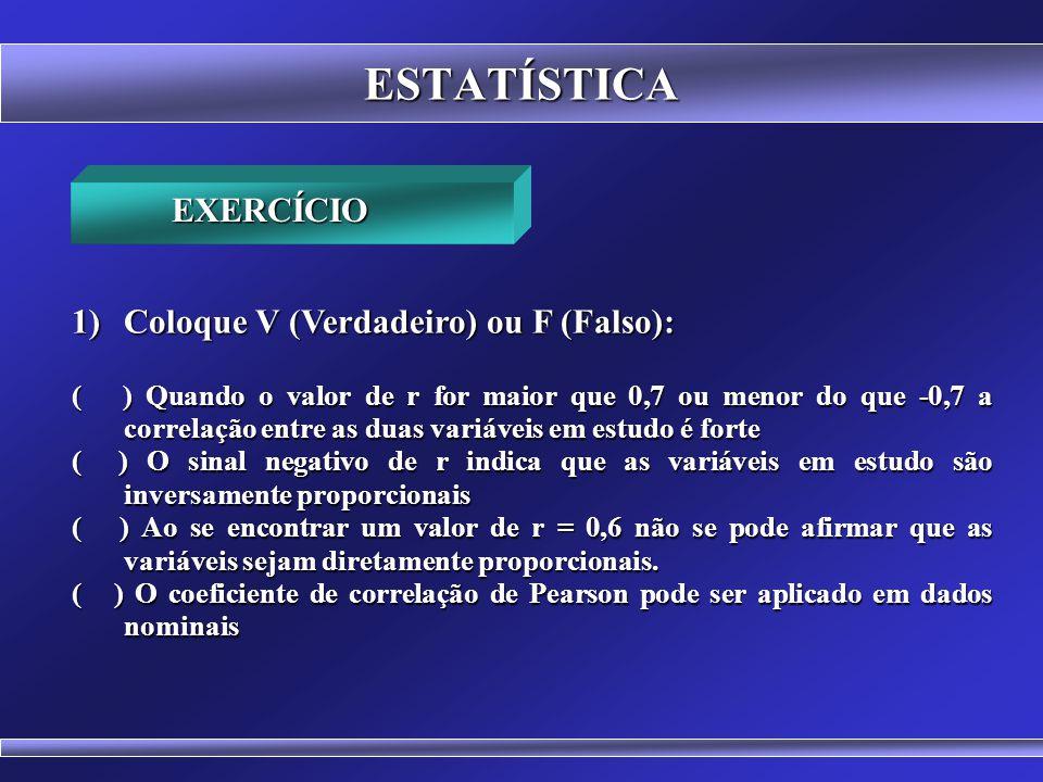 ESTATÍSTICA EXERCÍCIO Coloque V (Verdadeiro) ou F (Falso):