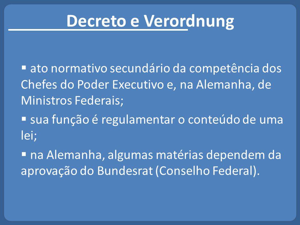 Decreto e Verordnung ato normativo secundário da competência dos Chefes do Poder Executivo e, na Alemanha, de Ministros Federais;