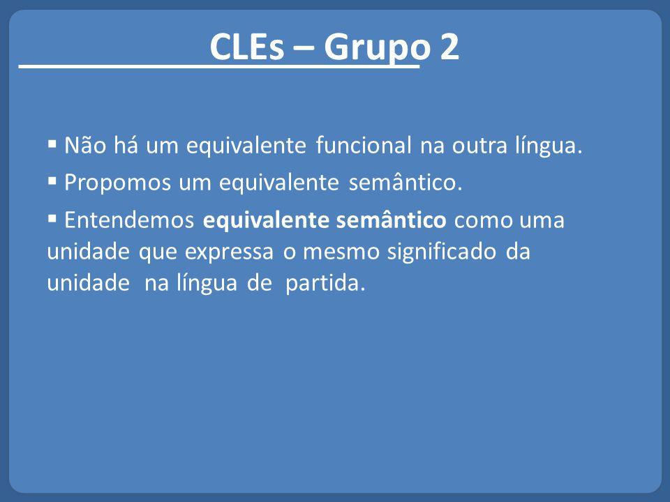 CLEs – Grupo 2 Não há um equivalente funcional na outra língua.
