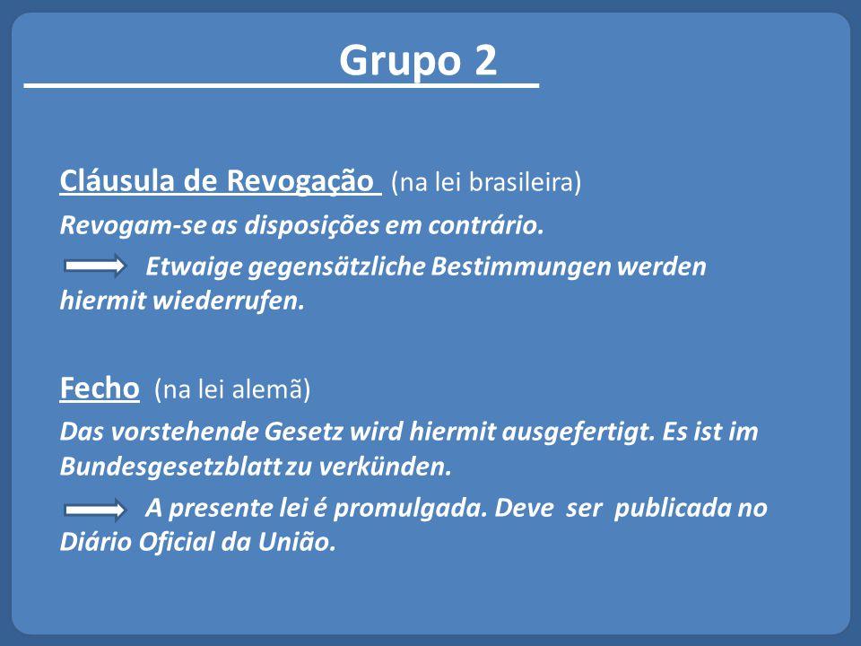 Grupo 2 Cláusula de Revogação (na lei brasileira) Fecho (na lei alemã)