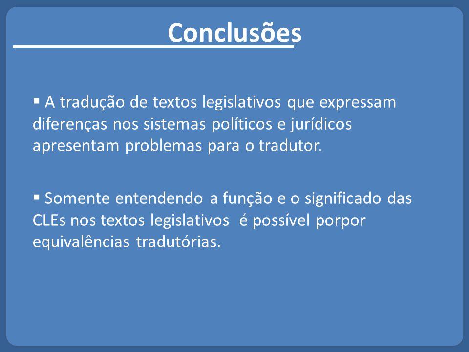 Conclusões A tradução de textos legislativos que expressam diferenças nos sistemas políticos e jurídicos apresentam problemas para o tradutor.