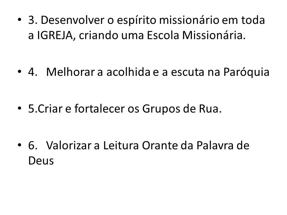 3. Desenvolver o espírito missionário em toda a IGREJA, criando uma Escola Missionária.