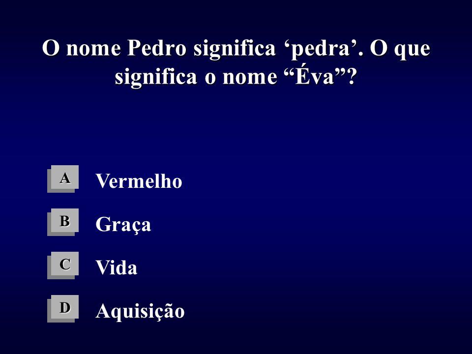 O nome Pedro significa 'pedra'. O que significa o nome Éva