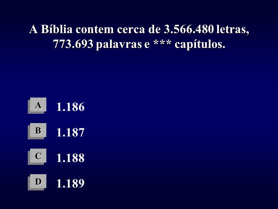 A Bíblia contem cerca de 3. 566. 480 letras, 773. 693 palavras e