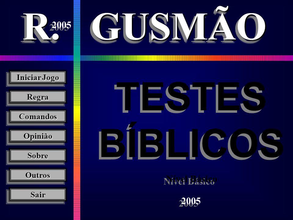 R. GUSMÃO TESTES BÍBLICOS 2005 Nível Básico 2005 Iniciar Jogo Regra