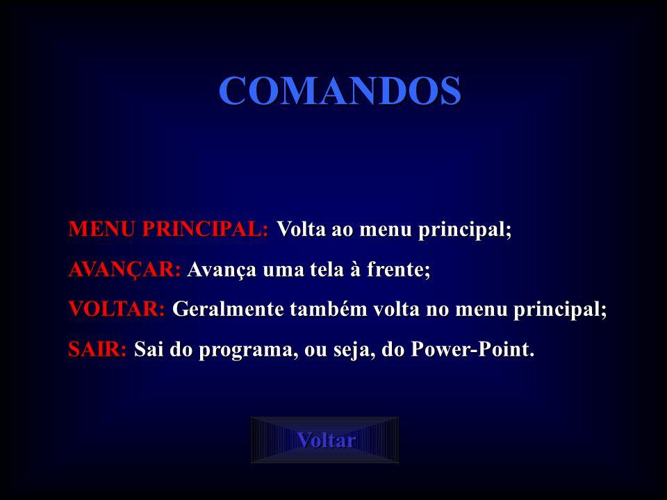 COMANDOS MENU PRINCIPAL: Volta ao menu principal;
