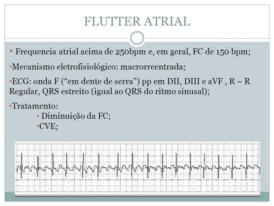 FLUTTER ATRIAL Frequencia atrial acima de 250bpm e, em geral, FC de 150 bpm; Mecanismo eletrofisiológico: macrorreentrada;