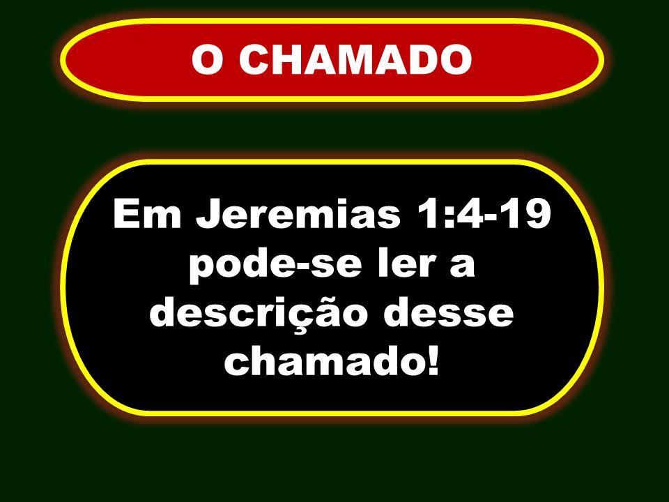 Em Jeremias 1:4-19 pode-se ler a descrição desse chamado!