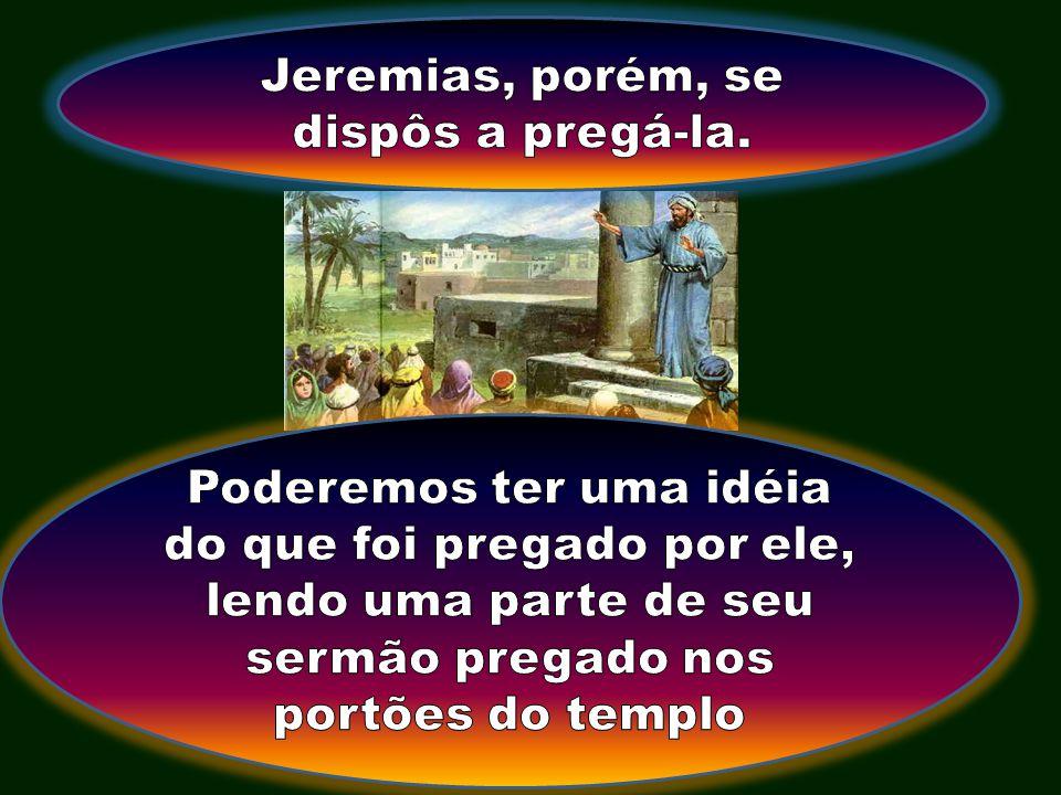 Jeremias, porém, se dispôs a pregá-la.