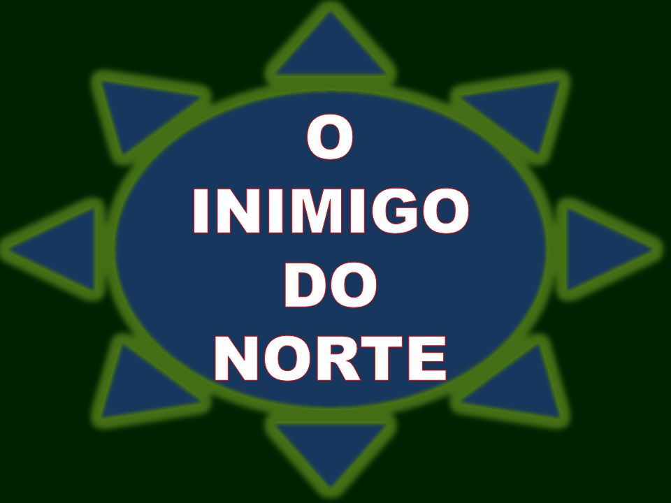 O INIMIGO DO NORTE