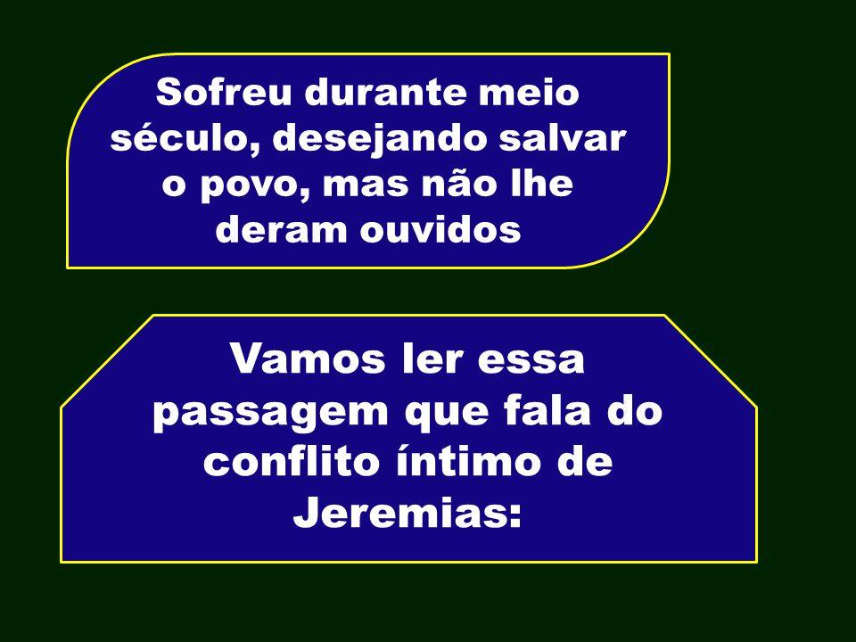 Vamos ler essa passagem que fala do conflito íntimo de Jeremias:
