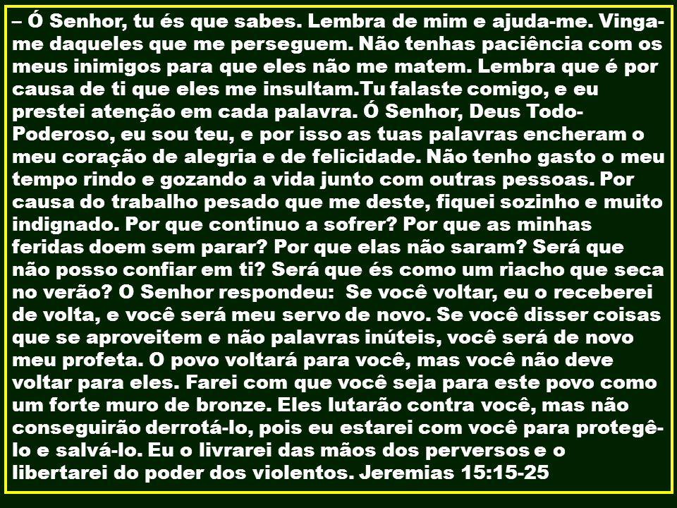 – Ó Senhor, tu és que sabes. Lembra de mim e ajuda-me