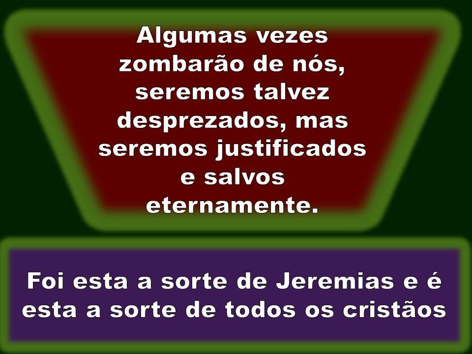 Foi esta a sorte de Jeremias e é esta a sorte de todos os cristãos