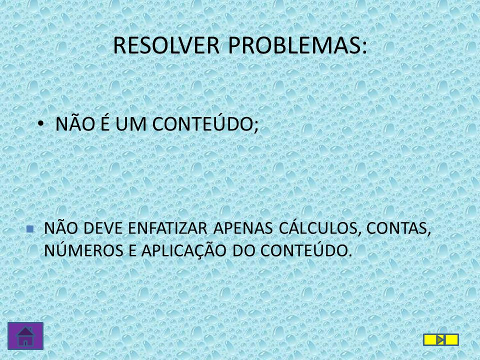 RESOLVER PROBLEMAS: NÃO É UM CONTEÚDO;