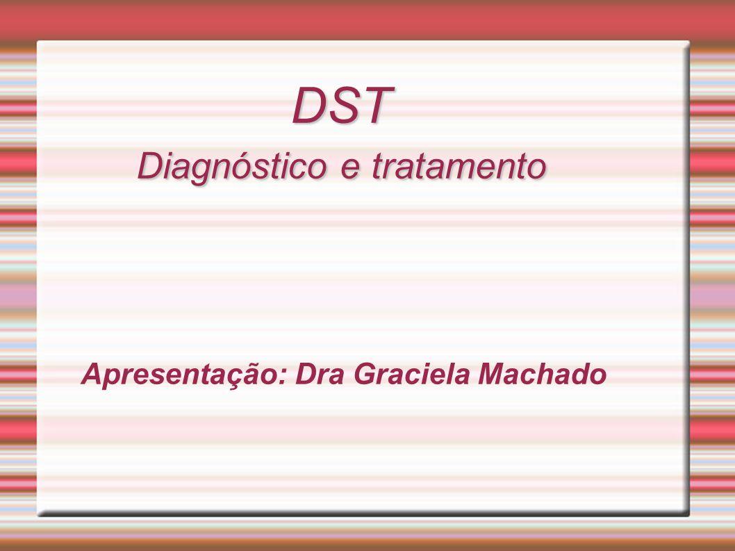 DST Diagnóstico e tratamento Apresentação: Dra Graciela Machado