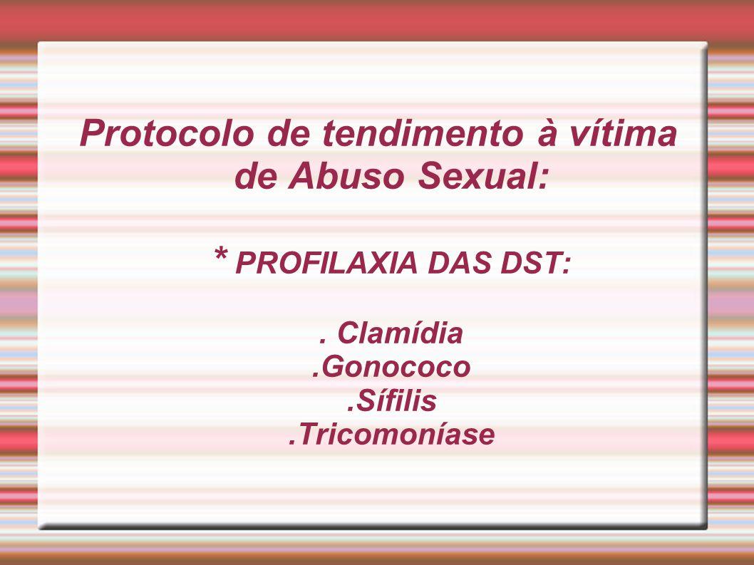 Protocolo de tendimento à vítima de Abuso Sexual:. PROFILAXIA DAS DST: