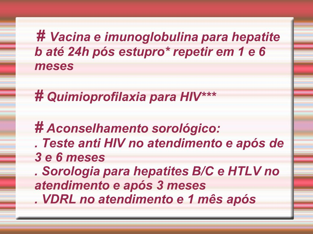 # Vacina e imunoglobulina para hepatite b até 24h pós estupro