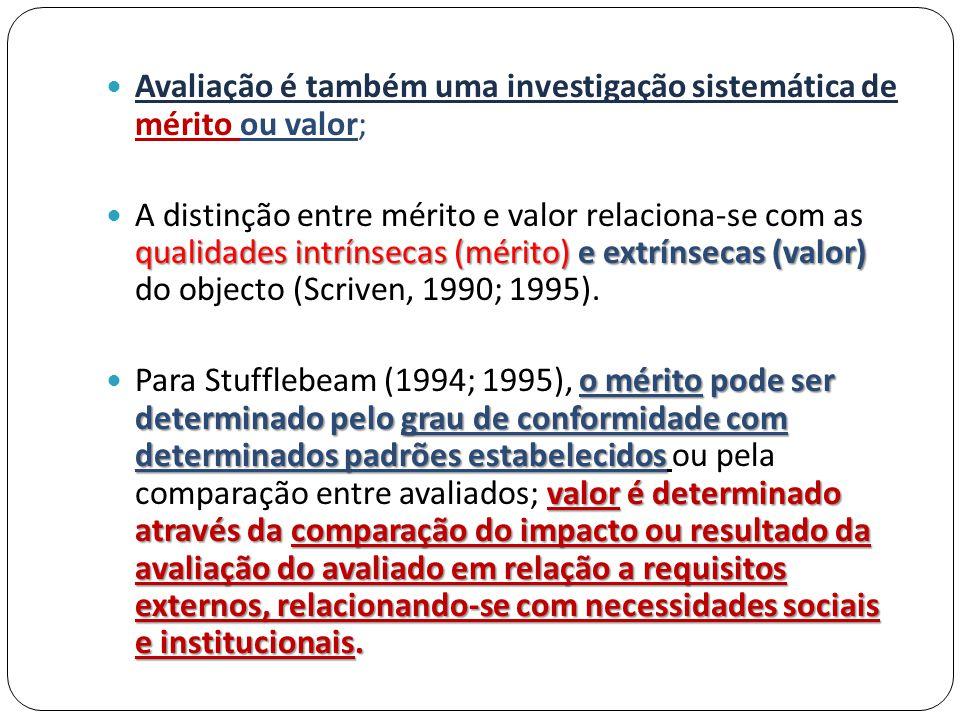 Avaliação é também uma investigação sistemática de mérito ou valor;