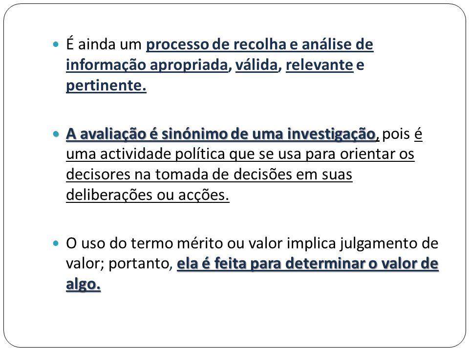 É ainda um processo de recolha e análise de informação apropriada, válida, relevante e pertinente.