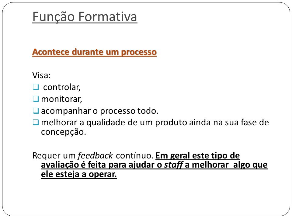 Função Formativa Acontece durante um processo Visa: controlar,