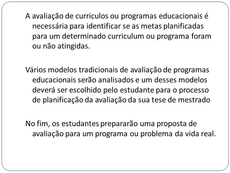 A avaliação de curriculos ou programas educacionais é necessária para identificar se as metas planificadas para um determinado curriculum ou programa foram ou não atingidas.