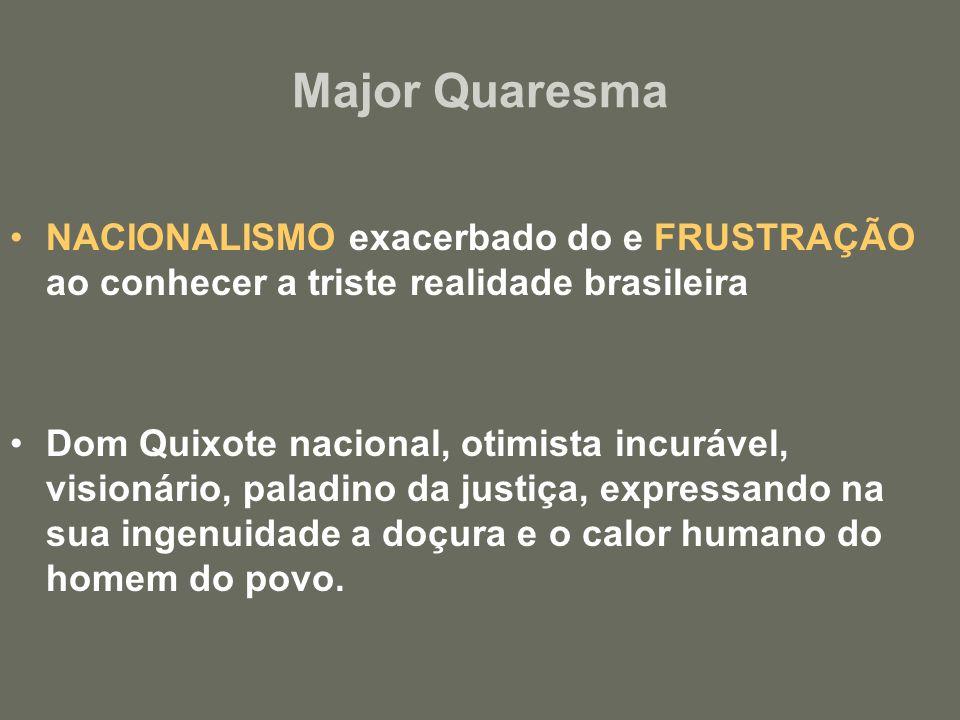 Major Quaresma NACIONALISMO exacerbado do e FRUSTRAÇÃO ao conhecer a triste realidade brasileira.