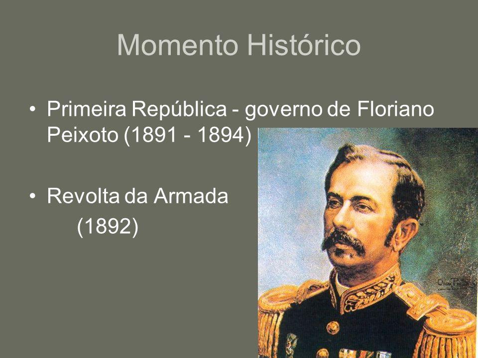 Momento Histórico Primeira República - governo de Floriano Peixoto (1891 - 1894) Revolta da Armada.