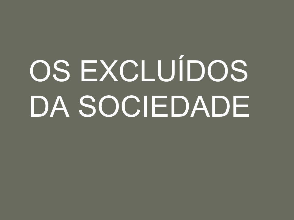 OS EXCLUÍDOS DA SOCIEDADE