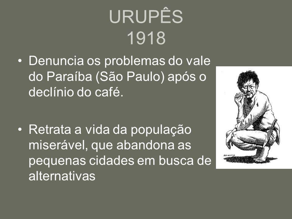 URUPÊS 1918 Denuncia os problemas do vale do Paraíba (São Paulo) após o declínio do café.