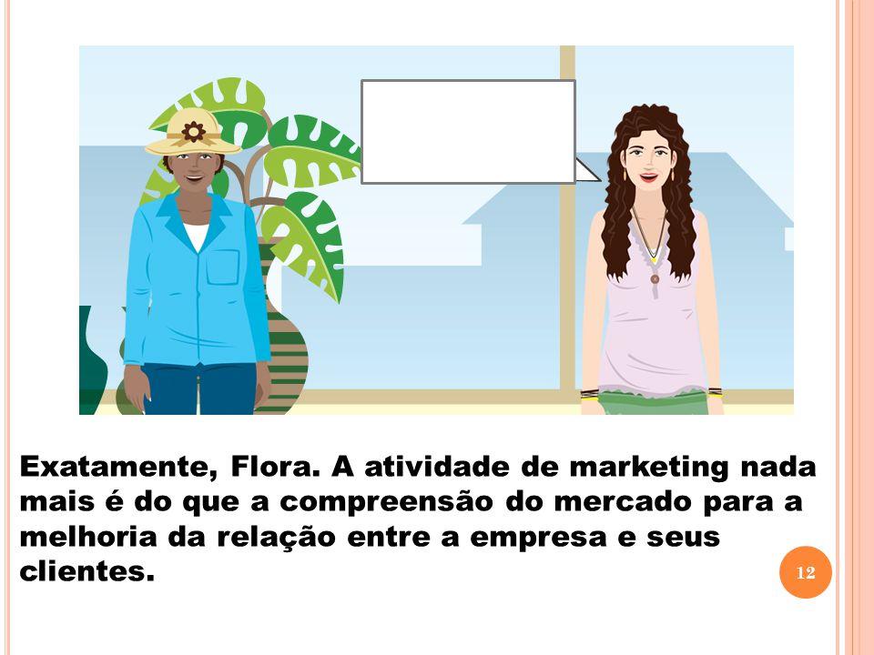Exatamente, Flora.