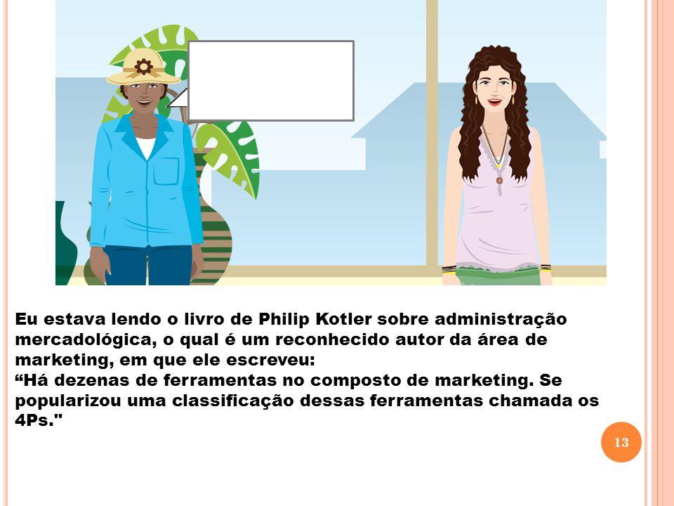 Eu estava lendo o livro de Philip Kotler sobre administração mercadológica, o qual é um reconhecido autor da área de marketing, em que ele escreveu: