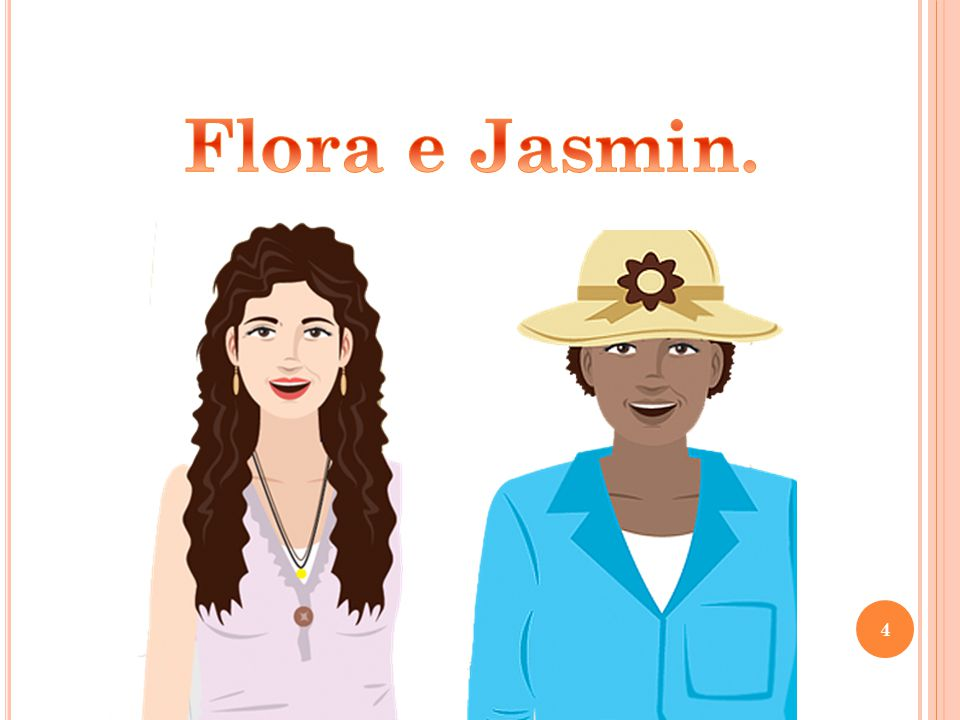 Flora e Jasmin.